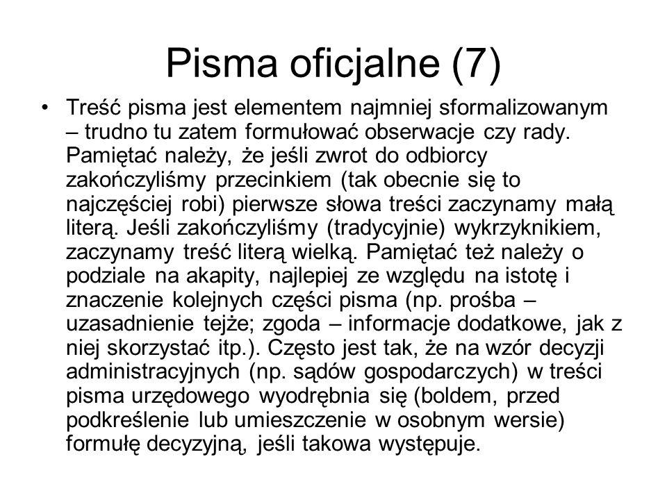 Pisma oficjalne (7) Treść pisma jest elementem najmniej sformalizowanym – trudno tu zatem formułować obserwacje czy rady. Pamiętać należy, że jeśli zw