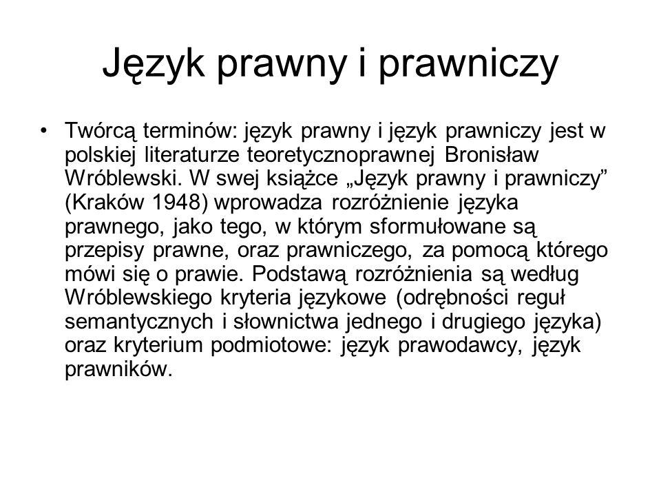 Język prawny i prawniczy Twórcą terminów: język prawny i język prawniczy jest w polskiej literaturze teoretycznoprawnej Bronisław Wróblewski. W swej k