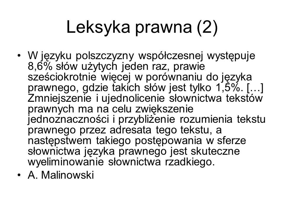 Leksyka prawna (2) W języku polszczyzny współczesnej występuje 8,6% słów użytych jeden raz, prawie sześciokrotnie więcej w porównaniu do języka prawne