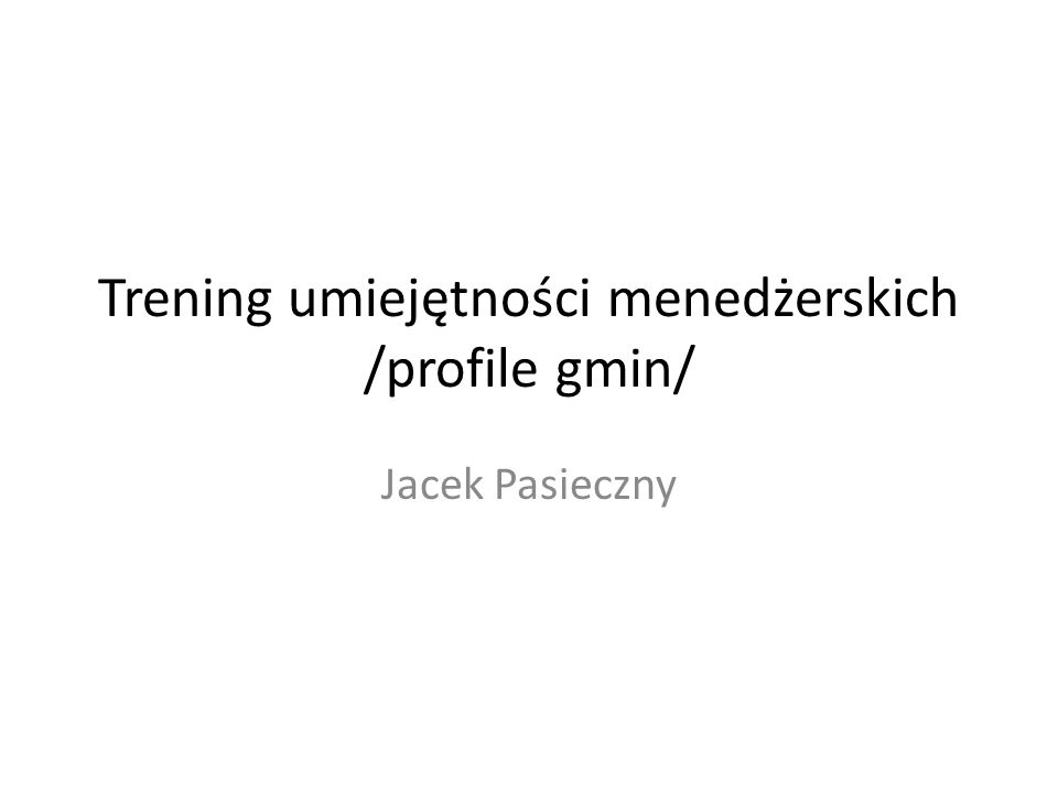 Trening umiejętności menedżerskich /profile gmin/ Jacek Pasieczny