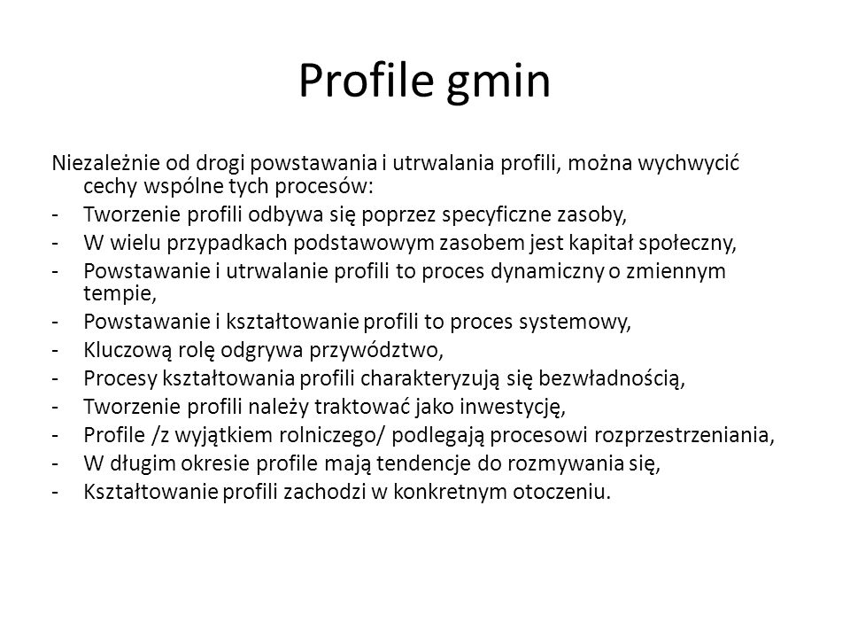 Profile gmin Niezależnie od drogi powstawania i utrwalania profili, można wychwycić cechy wspólne tych procesów: -Tworzenie profili odbywa się poprzez