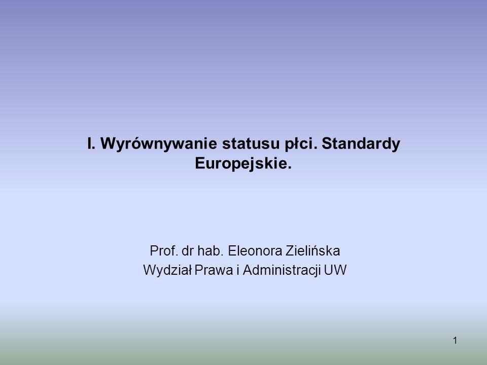 1 I. Wyrównywanie statusu płci. Standardy Europejskie. Prof. dr hab. Eleonora Zielińska Wydział Prawa i Administracji UW