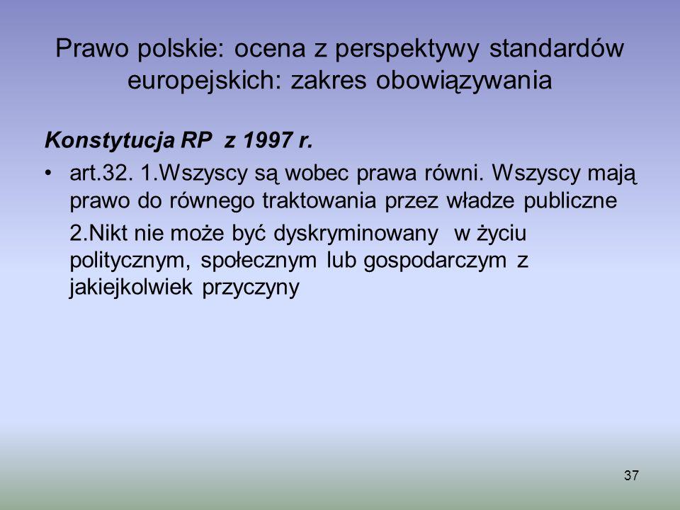 Prawo polskie: ocena z perspektywy standardów europejskich: zakres obowiązywania Konstytucja RP z 1997 r. art.32. 1.Wszyscy są wobec prawa równi. Wszy