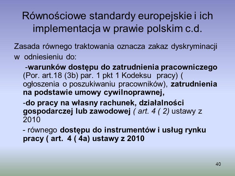 40 Równościowe standardy europejskie i ich implementacja w prawie polskim c.d. Zasada równego traktowania oznacza zakaz dyskryminacji w odniesieniu do