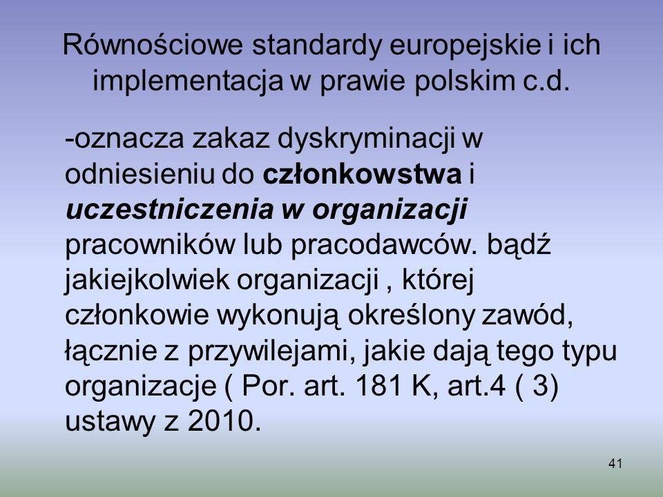 41 Równościowe standardy europejskie i ich implementacja w prawie polskim c.d. -oznacza zakaz dyskryminacji w odniesieniu do członkowstwa i uczestnicz