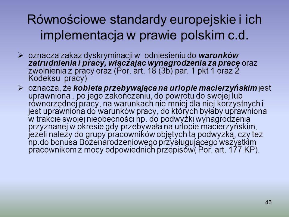 43 Równościowe standardy europejskie i ich implementacja w prawie polskim c.d. oznacza zakaz dyskryminacji w odniesieniu do warunków zatrudnienia i pr