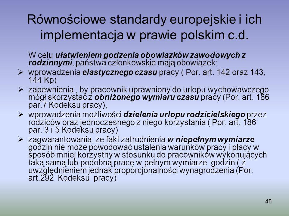 45 Równościowe standardy europejskie i ich implementacja w prawie polskim c.d. W celu ułatwieniem godzenia obowiązków zawodowych z rodzinnymi, państwa