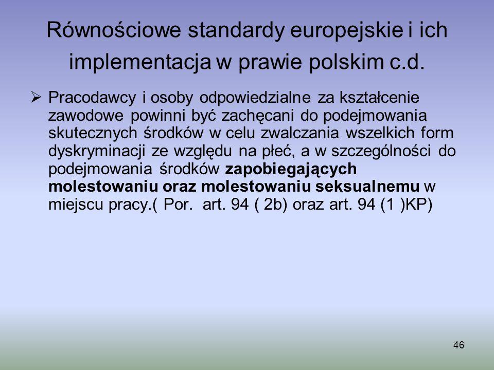 46 Równościowe standardy europejskie i ich implementacja w prawie polskim c.d. Pracodawcy i osoby odpowiedzialne za kształcenie zawodowe powinni być z