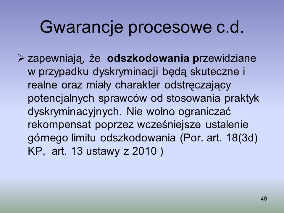 49 Gwarancje procesowe c.d. zapewniają, że odszkodowania przewidziane w przypadku dyskryminacji będą skuteczne i realne oraz miały charakter odstręcza