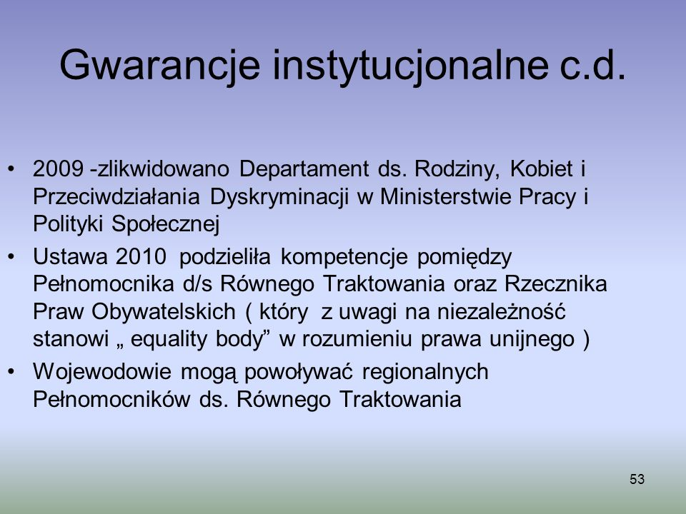 53 Gwarancje instytucjonalne c.d. 2009 -zlikwidowano Departament ds. Rodziny, Kobiet i Przeciwdziałania Dyskryminacji w Ministerstwie Pracy i Polityki