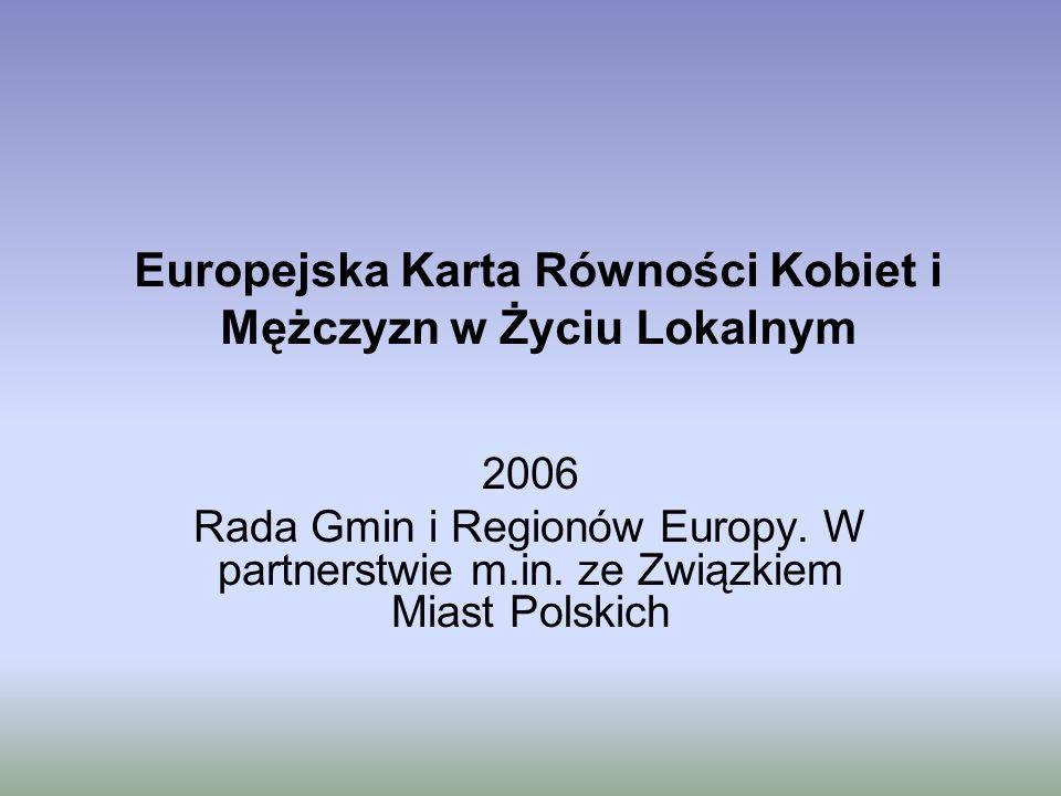 Europejska Karta Równości Kobiet i Mężczyzn w Życiu Lokalnym 2006 Rada Gmin i Regionów Europy. W partnerstwie m.in. ze Związkiem Miast Polskich