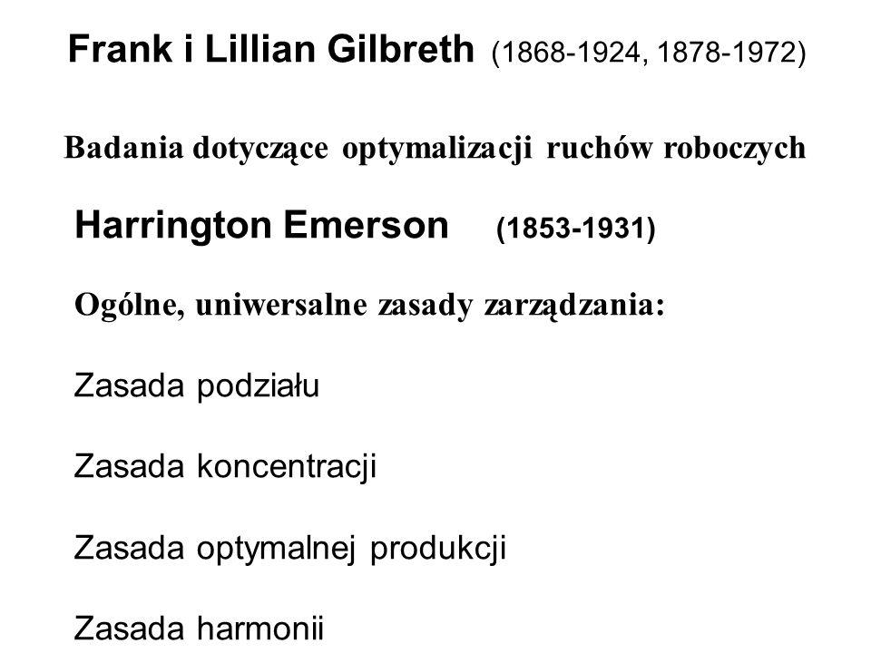 Badania dotyczące optymalizacji ruchów roboczych Frank i Lillian Gilbreth (1868-1924, 1878-1972) Harrington Emerson (1853-1931) Ogólne, uniwersalne za