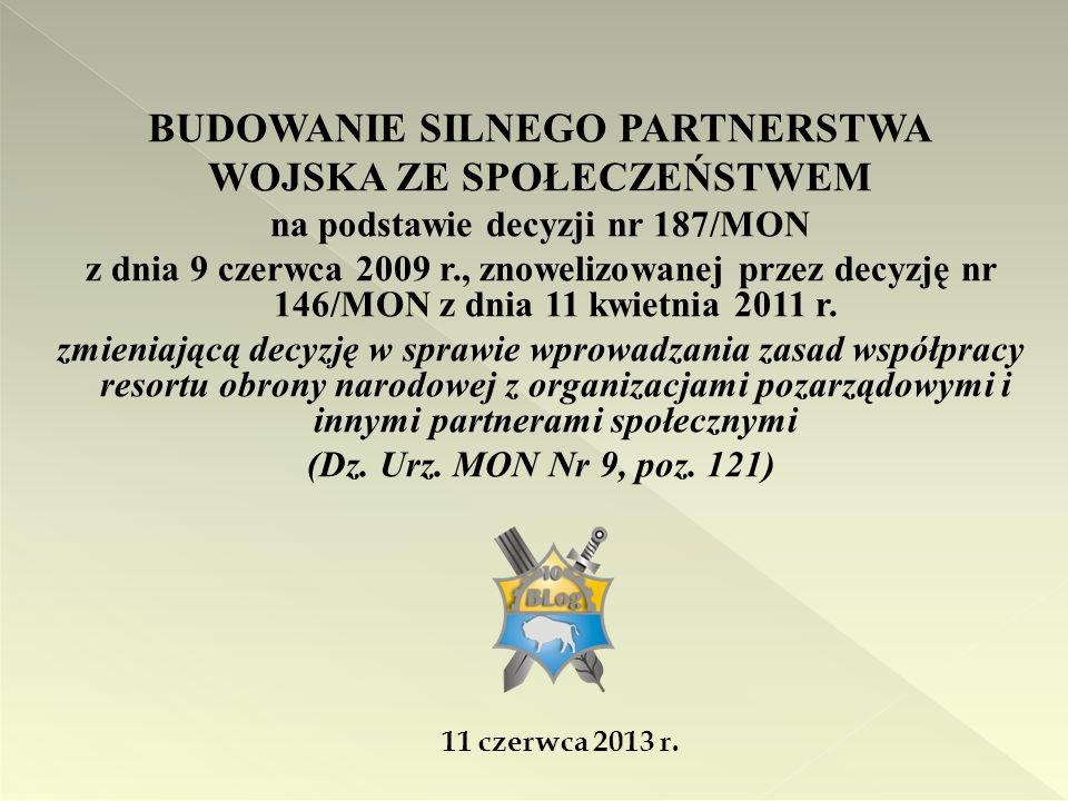 BUDOWANIE SILNEGO PARTNERSTWA WOJSKA ZE SPOŁECZEŃSTWEM na podstawie decyzji nr 187/MON z dnia 9 czerwca 2009 r., znowelizowanej przez decyzję nr 146/MON z dnia 11 kwietnia 2011 r.
