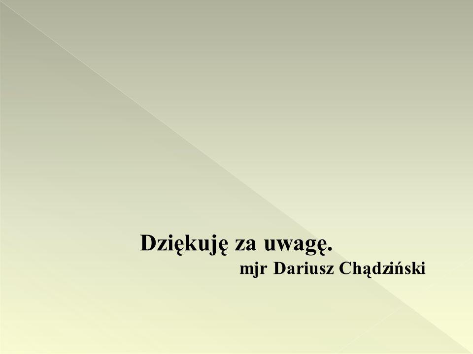Dziękuję za uwagę. mjr Dariusz Chądziński
