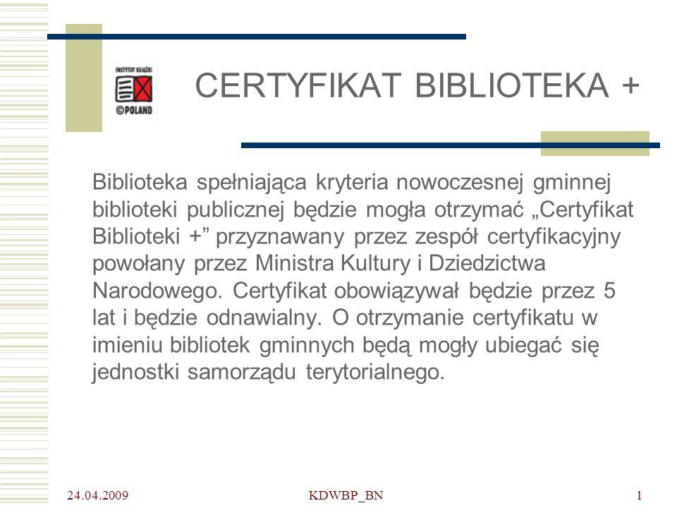 24.04.2009 KDWBP_BN1 CERTYFIKAT BIBLIOTEKA + Biblioteka spełniająca kryteria nowoczesnej gminnej biblioteki publicznej będzie mogła otrzymać Certyfikat Biblioteki + przyznawany przez zespół certyfikacyjny powołany przez Ministra Kultury i Dziedzictwa Narodowego.