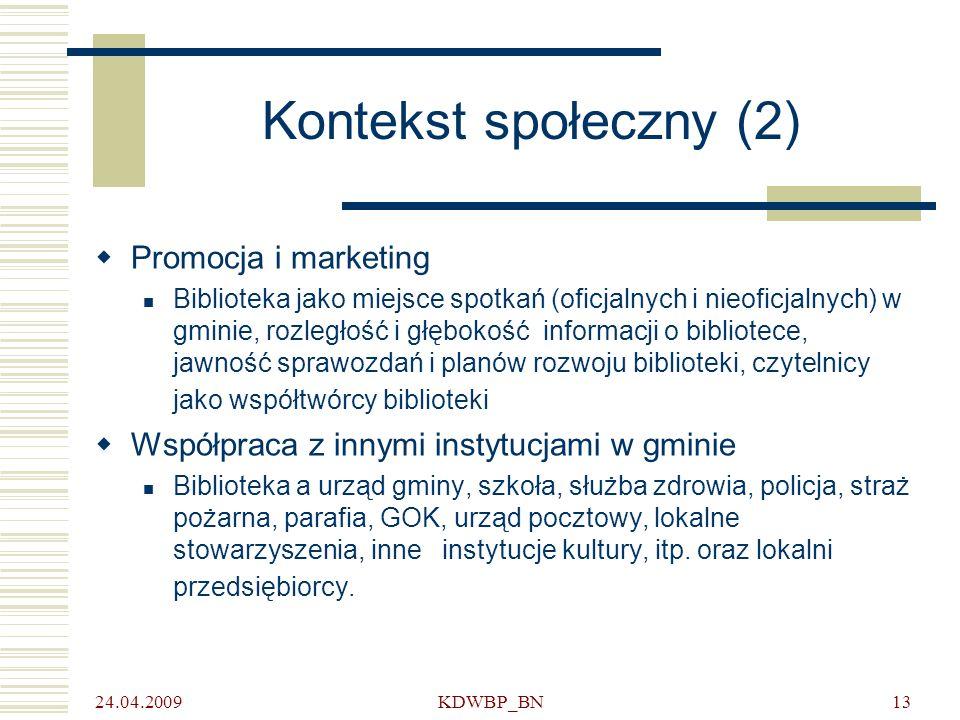 24.04.2009 KDWBP_BN13 Kontekst społeczny (2) Promocja i marketing Biblioteka jako miejsce spotkań (oficjalnych i nieoficjalnych) w gminie, rozległość