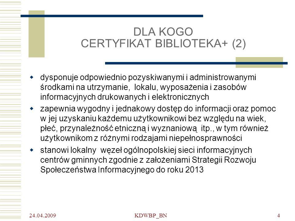 24.04.2009 KDWBP_BN4 DLA KOGO CERTYFIKAT BIBLIOTEKA+ (2) dysponuje odpowiednio pozyskiwanymi i administrowanymi środkami na utrzymanie, lokalu, wyposa