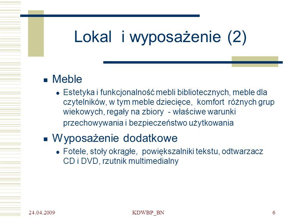 24.04.2009 KDWBP_BN6 Lokal i wyposażenie (2) Meble Estetyka i funkcjonalność mebli bibliotecznych, meble dla czytelników, w tym meble dziecięce, komfort różnych grup wiekowych, regały na zbiory - właściwe warunki przechowywania i bezpieczeństwo użytkowania Wyposażenie dodatkowe Fotele, stoły okrągłe, powiększalniki tekstu, odtwarzacz CD i DVD, rzutnik multimedialny