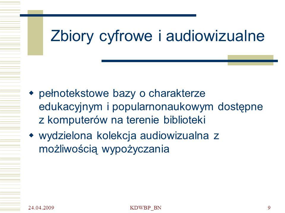 24.04.2009 KDWBP_BN9 Zbiory cyfrowe i audiowizualne pełnotekstowe bazy o charakterze edukacyjnym i popularnonaukowym dostępne z komputerów na terenie