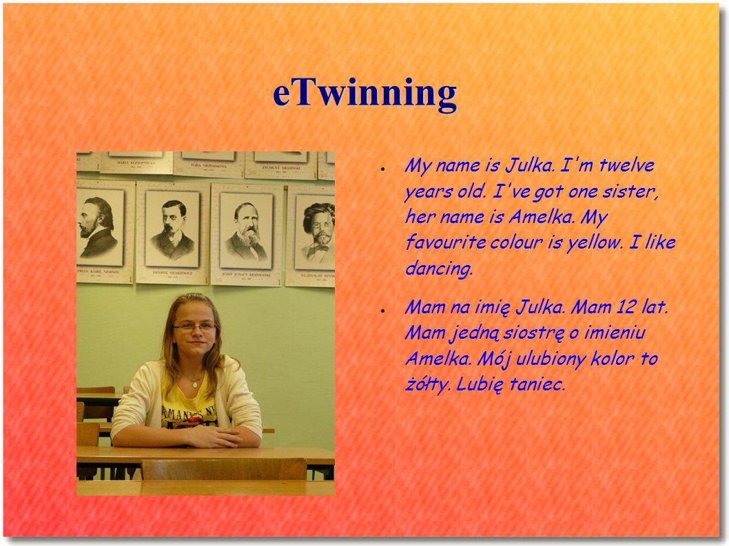 eTwinning My name is Marta.I am twelve years old.