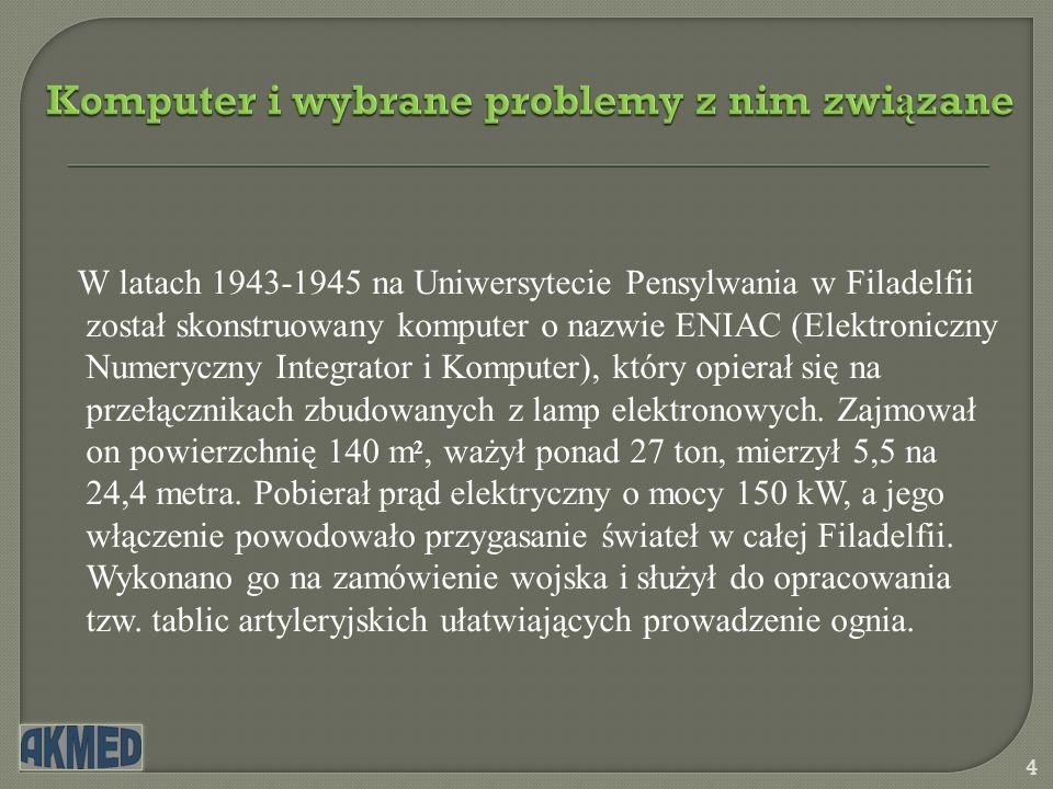 4 W latach 1943-1945 na Uniwersytecie Pensylwania w Filadelfii został skonstruowany komputer o nazwie ENIAC (Elektroniczny Numeryczny Integrator i Kom
