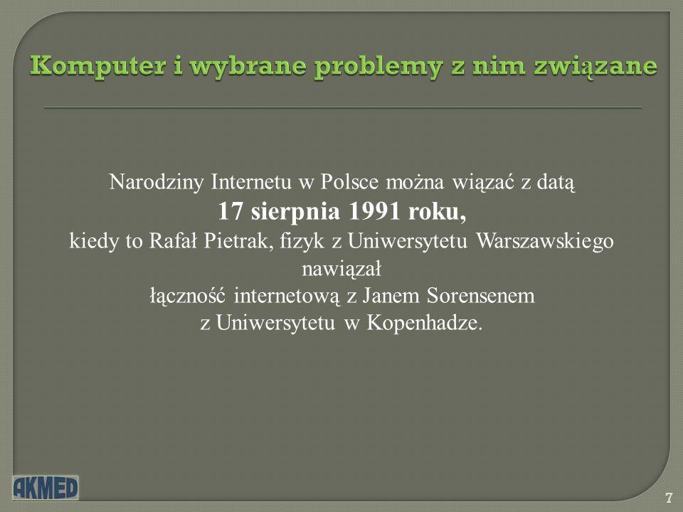 7 Narodziny Internetu w Polsce można wiązać z datą 17 sierpnia 1991 roku, kiedy to Rafał Pietrak, fizyk z Uniwersytetu Warszawskiego nawiązał łączność