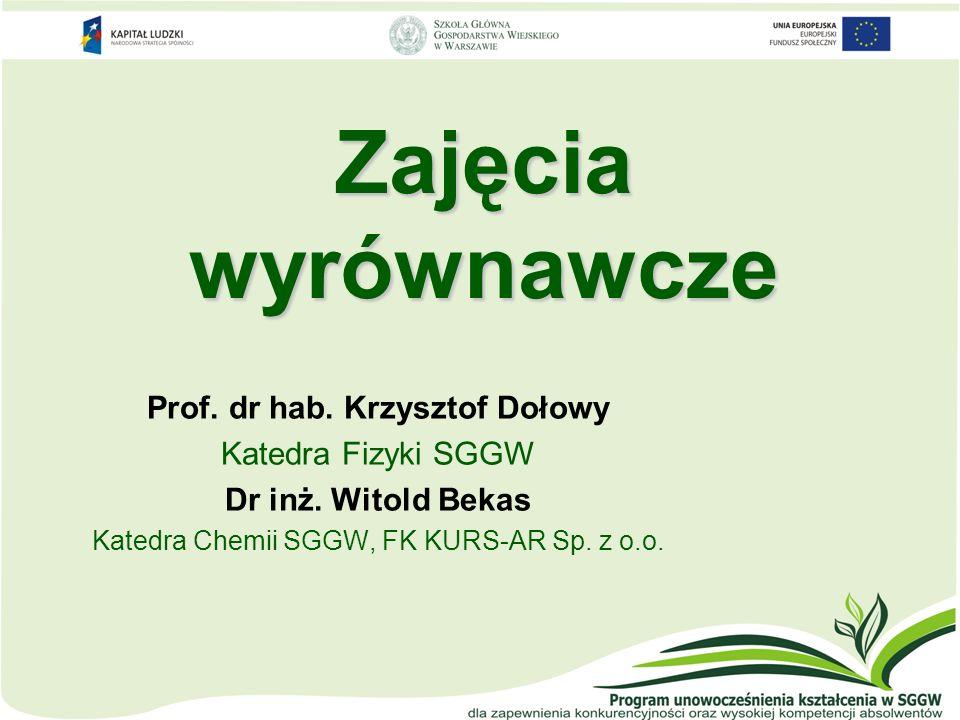 Zajęcia wyrównawcze Prof. dr hab. Krzysztof Dołowy Katedra Fizyki SGGW Dr inż. Witold Bekas Katedra Chemii SGGW, FK KURS-AR Sp. z o.o.
