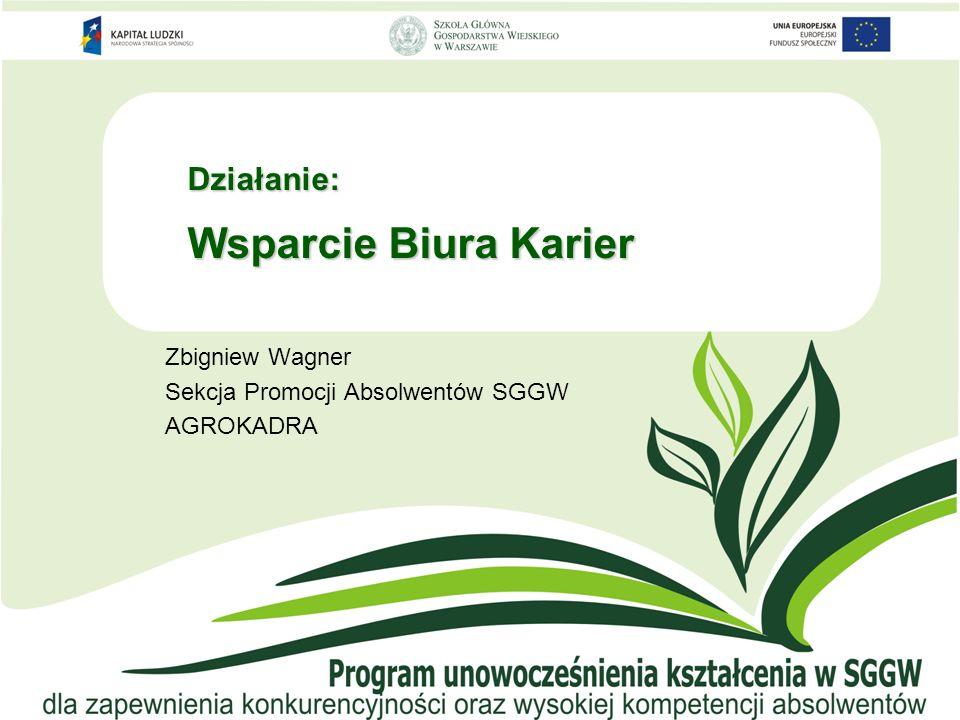Działanie: Wsparcie Biura Karier Zbigniew Wagner Sekcja Promocji Absolwentów SGGW AGROKADRA