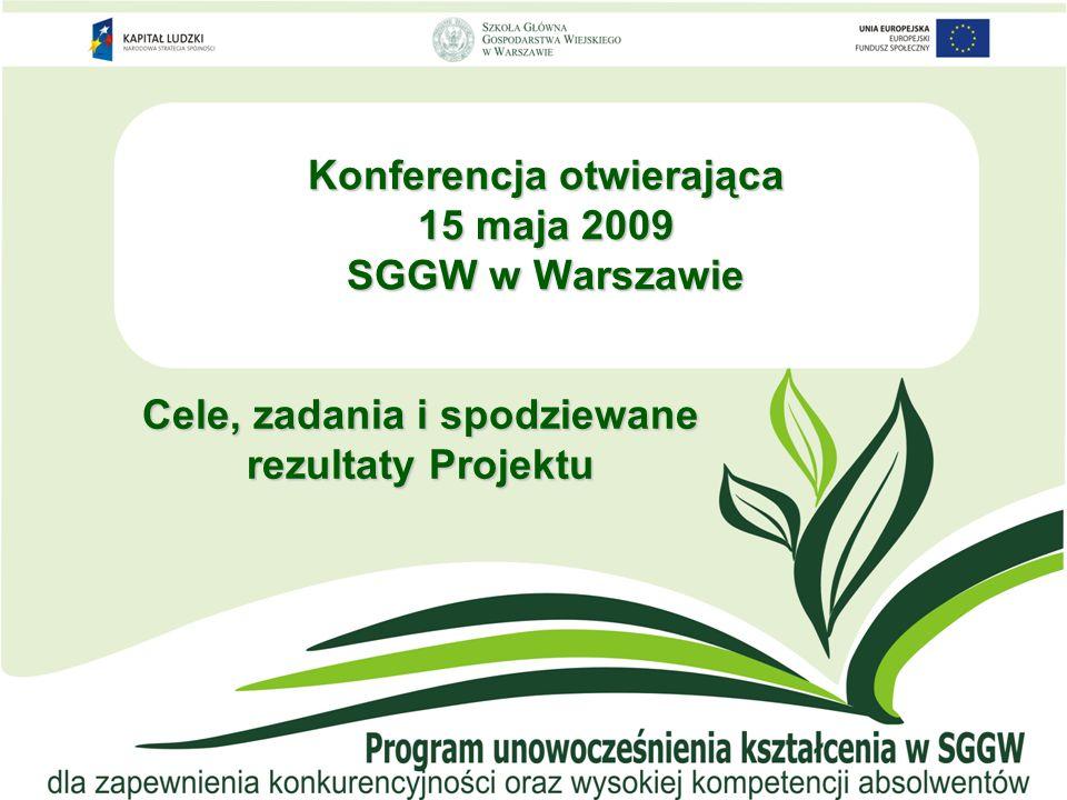 Konferencja otwierająca 15 maja 2009 SGGW w Warszawie Cele, zadania i spodziewane rezultaty Projektu