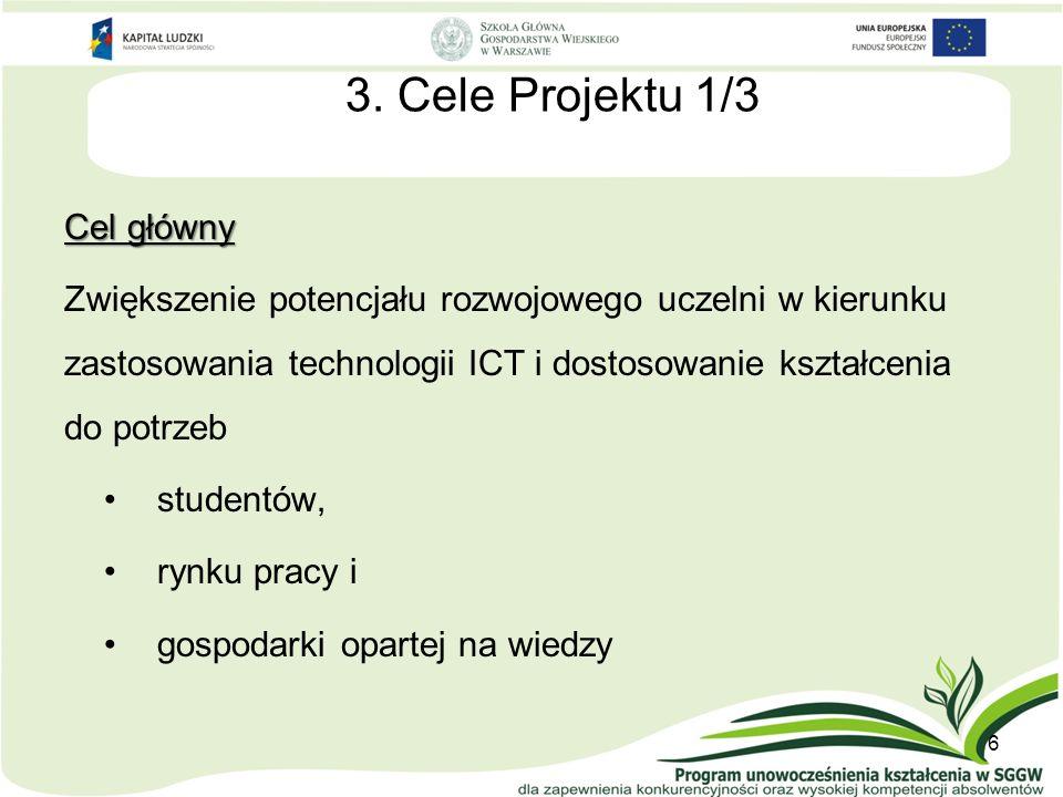 3. Cele Projektu 1/3 Cel główny Zwiększenie potencjału rozwojowego uczelni w kierunku zastosowania technologii ICT i dostosowanie kształcenia do potrz