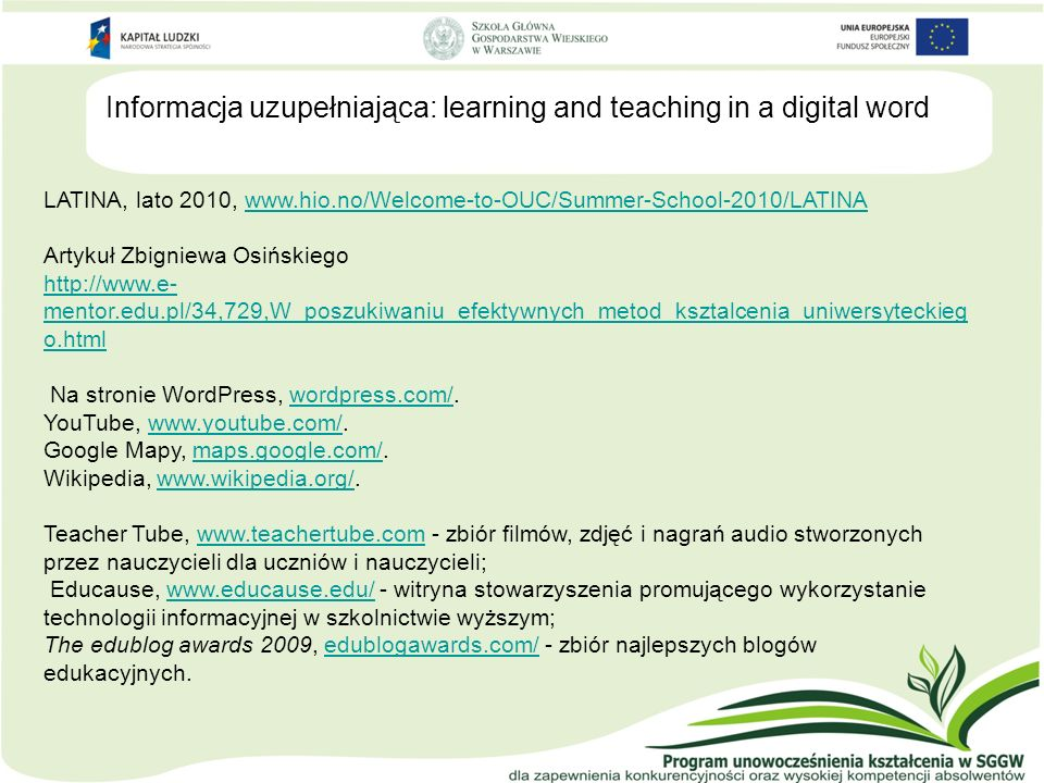 Informacja uzupełniająca: learning and teaching in a digital word Google, www.google.pl/.
