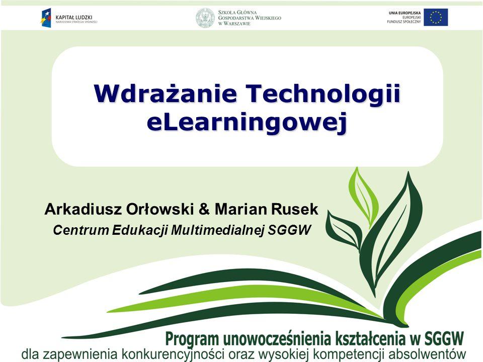 Wdrażanie Technologii eLearningowej Arkadiusz Orłowski & Marian Rusek Centrum Edukacji Multimedialnej SGGW