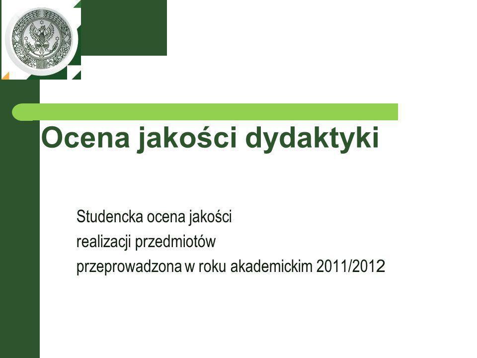 Ocena jakości dydaktyki Studencka ocena jakości realizacji przedmiotów przeprowadzona w roku akademickim 2011/201 2
