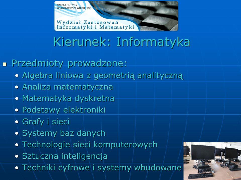 Kierunek: Informatyka Przedmioty prowadzone: Przedmioty prowadzone: Algebra liniowa z geometrią analitycznąAlgebra liniowa z geometrią analityczną Ana