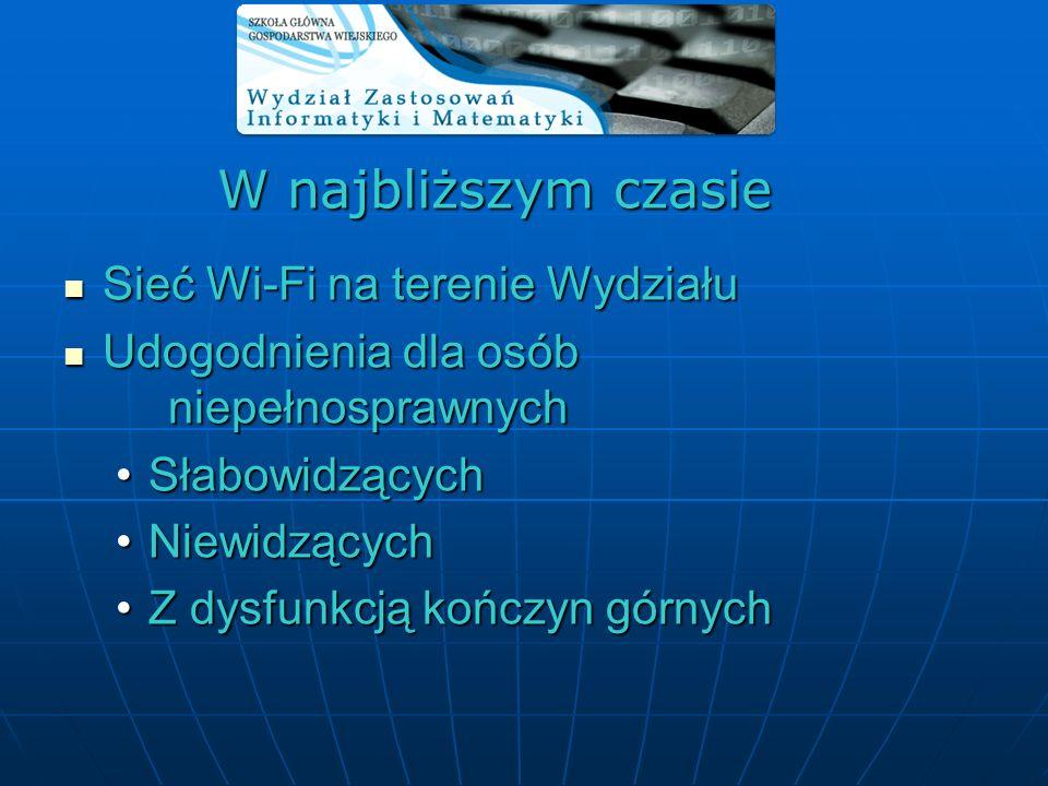 W najbliższym czasie Sieć Wi-Fi na terenie Wydziału Sieć Wi-Fi na terenie Wydziału Udogodnienia dla osób niepełnosprawnych Udogodnienia dla osób niepe