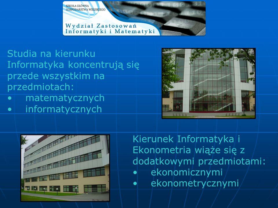 Studia na kierunku Informatyka koncentrują się przede wszystkim na przedmiotach: matematycznych informatycznych Kierunek Informatyka i Ekonometria wią