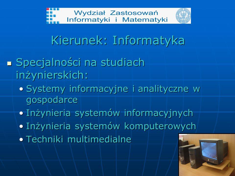 Kierunek: Informatyka Specjalności na studiach inżynierskich: Specjalności na studiach inżynierskich: Systemy informacyjne i analityczne w gospodarceSystemy informacyjne i analityczne w gospodarce Inżynieria systemów informacyjnychInżynieria systemów informacyjnych Inżynieria systemów komputerowychInżynieria systemów komputerowych Techniki multimedialneTechniki multimedialne