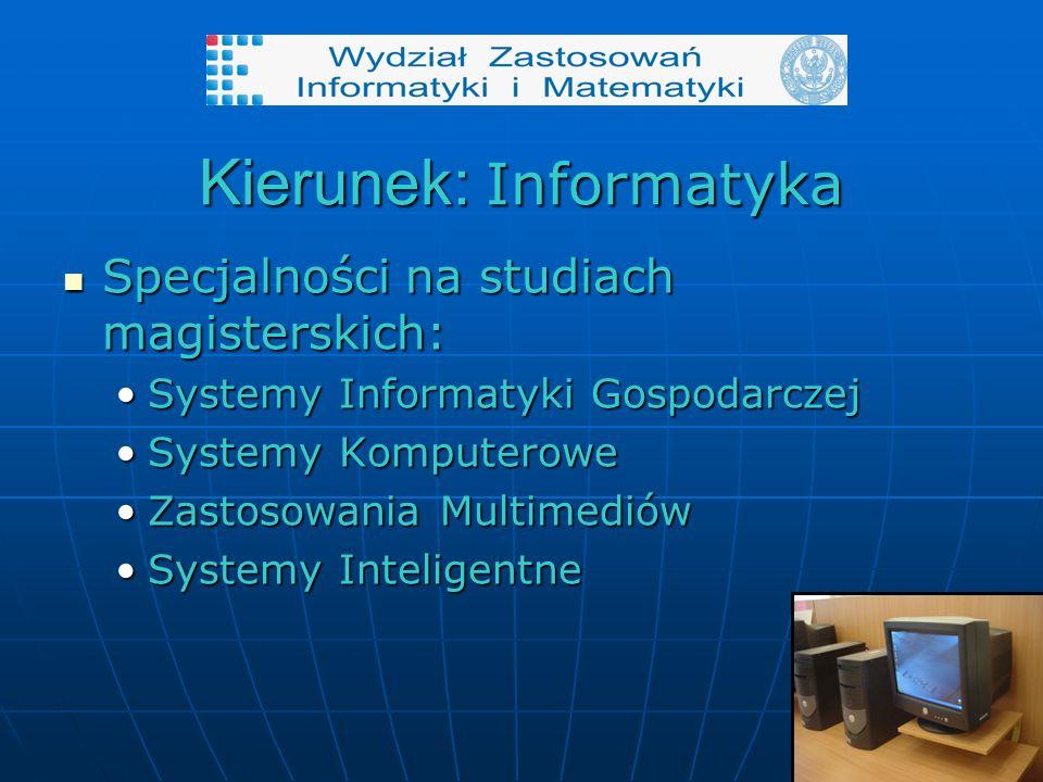 Kierunek: Informatyka Specjalności na studiach magisterskich: Specjalności na studiach magisterskich: Systemy Informatyki GospodarczejSystemy Informatyki Gospodarczej Systemy KomputeroweSystemy Komputerowe Zastosowania MultimediówZastosowania Multimediów Systemy InteligentneSystemy Inteligentne