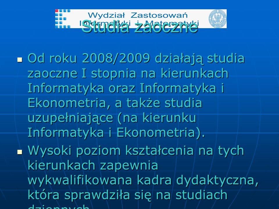 Studia zaoczne Od roku 2008/2009 działają studia zaoczne I stopnia na kierunkach Informatyka oraz Informatyka i Ekonometria, a także studia uzupełniające (na kierunku Informatyka i Ekonometria).