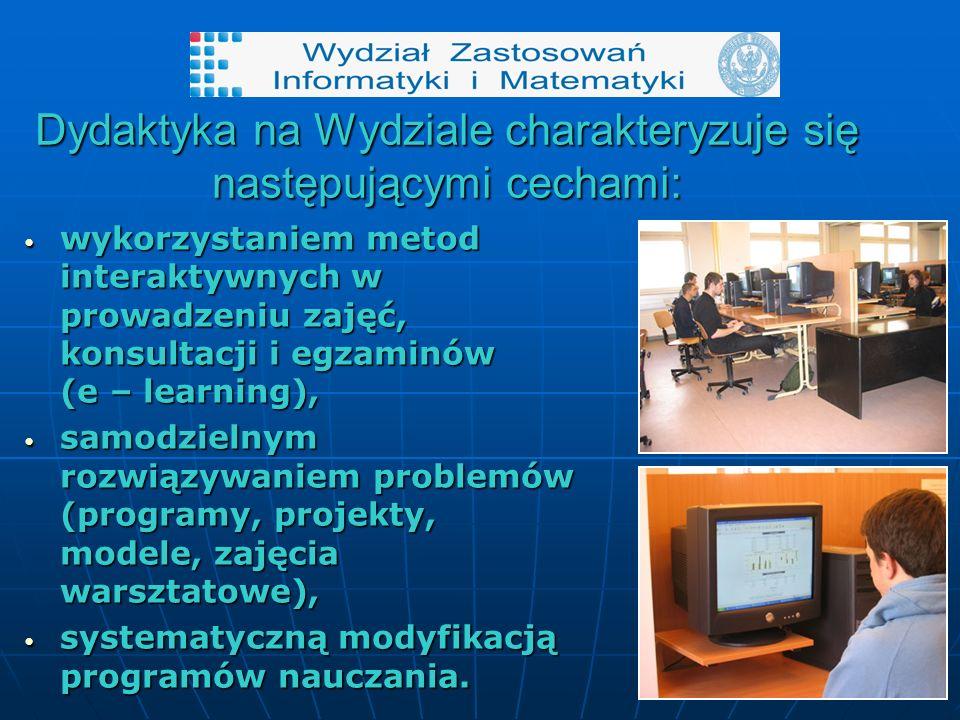 Dydaktyka na Wydziale charakteryzuje się następującymi cechami: wykorzystaniem metod interaktywnych w prowadzeniu zajęć, konsultacji i egzaminów (e – learning), wykorzystaniem metod interaktywnych w prowadzeniu zajęć, konsultacji i egzaminów (e – learning), samodzielnym rozwiązywaniem problemów (programy, projekty, modele, zajęcia warsztatowe), samodzielnym rozwiązywaniem problemów (programy, projekty, modele, zajęcia warsztatowe), systematyczną modyfikacją programów nauczania.