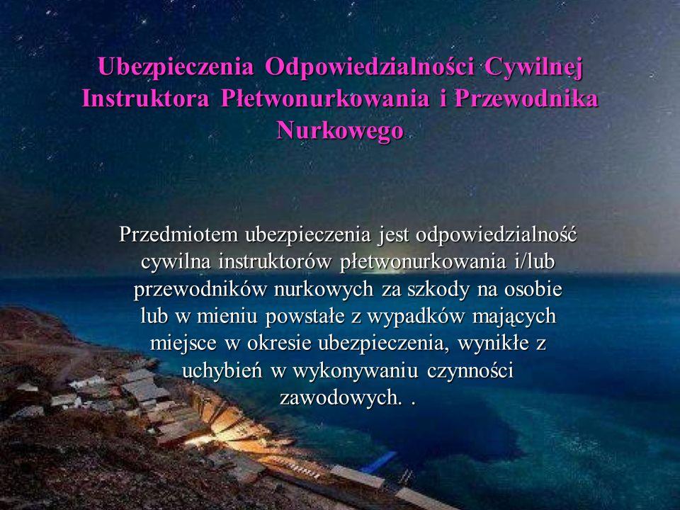 Ubezpieczenia Odpowiedzialności Cywilnej Instruktora Płetwonurkowania i Przewodnika Nurkowego Przedmiotem ubezpieczenia jest odpowiedzialność cywilna