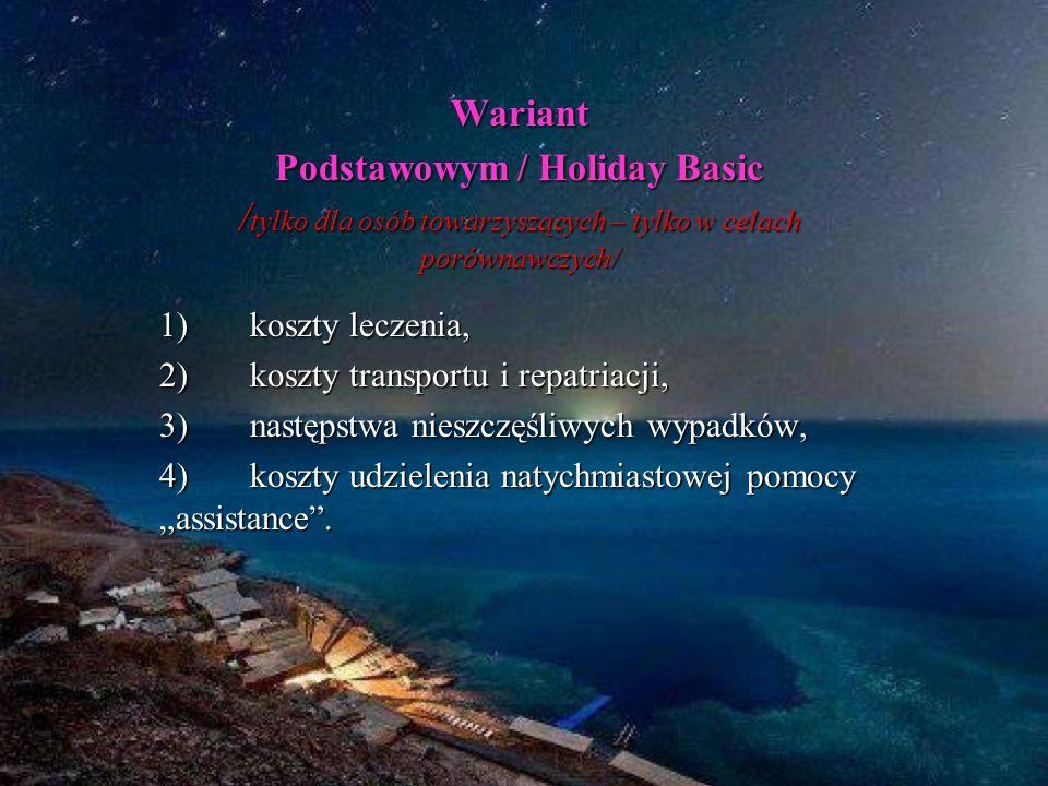 Wariant Podstawowym / Holiday Basic / tylko dla osób towarzyszących – tylko w celach porównawczych/ 1) koszty leczenia, 2) koszty transportu i repatri