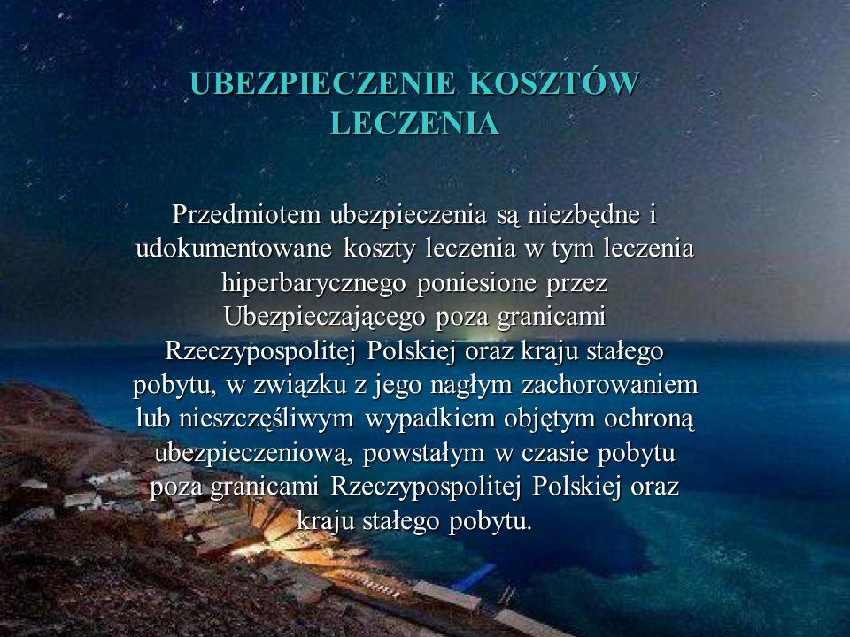 UBEZPIECZENIE KOSZTÓW LECZENIA Przedmiotem ubezpieczenia są niezbędne i udokumentowane koszty leczenia w tym leczenia hiperbarycznego poniesione przez Ubezpieczającego poza granicami Rzeczypospolitej Polskiej oraz kraju stałego pobytu, w związku z jego nagłym zachorowaniem lub nieszczęśliwym wypadkiem objętym ochroną ubezpieczeniową, powstałym w czasie pobytu poza granicami Rzeczypospolitej Polskiej oraz kraju stałego pobytu.