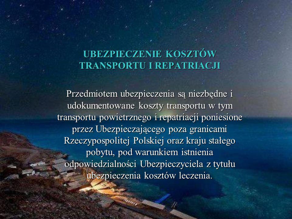 UBEZPIECZENIE KOSZTÓW TRANSPORTU I REPATRIACJI Przedmiotem ubezpieczenia są niezbędne i udokumentowane koszty transportu w tym transportu powietrznego