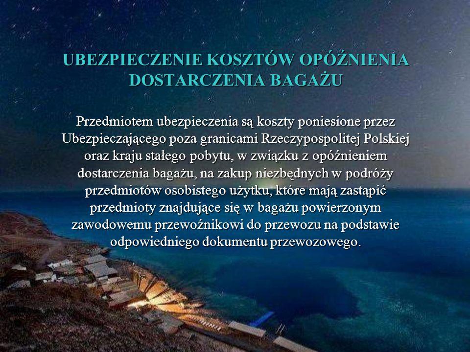 UBEZPIECZENIE KOSZTÓW OPÓŹNIENIA DOSTARCZENIA BAGAŻU Przedmiotem ubezpieczenia są koszty poniesione przez Ubezpieczającego poza granicami Rzeczypospolitej Polskiej oraz kraju stałego pobytu, w związku z opóźnieniem dostarczenia bagażu, na zakup niezbędnych w podróży przedmiotów osobistego użytku, które mają zastąpić przedmioty znajdujące się w bagażu powierzonym zawodowemu przewoźnikowi do przewozu na podstawie odpowiedniego dokumentu przewozowego.