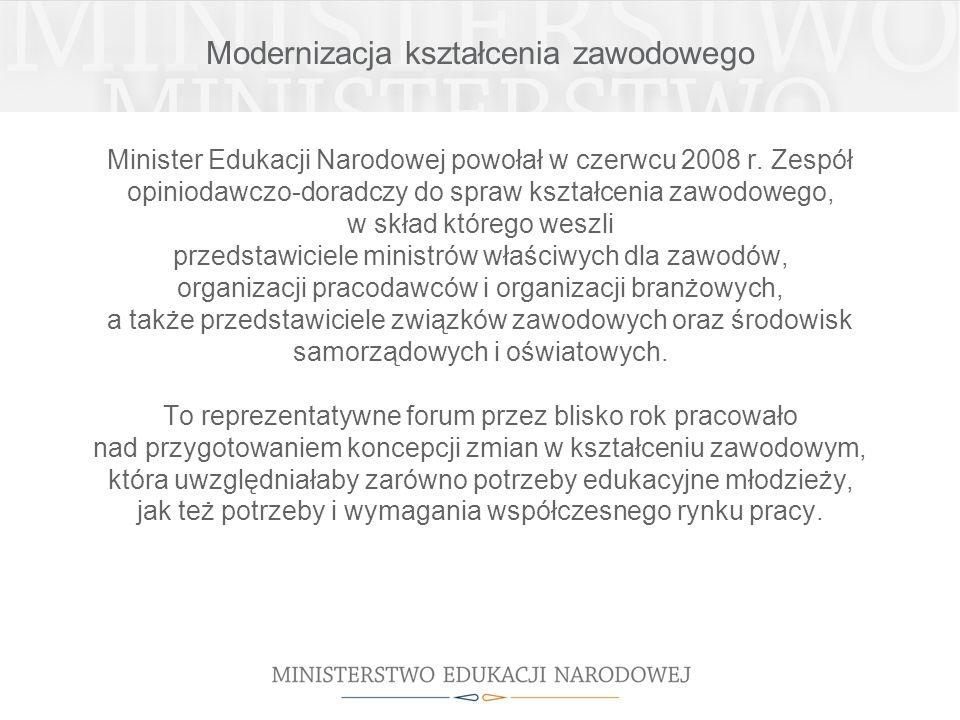 Modernizacja kształcenia zawodowego Minister Edukacji Narodowej powołał w czerwcu 2008 r. Zespół opiniodawczo-doradczy do spraw kształcenia zawodowego