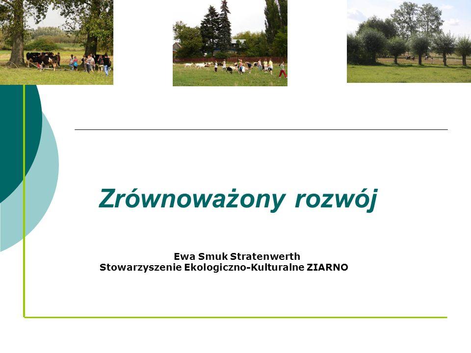 Zrównoważony rozwój Ewa Smuk Stratenwerth Stowarzyszenie Ekologiczno-Kulturalne ZIARNO