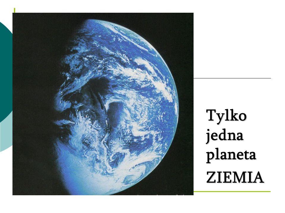Tylko jedna planeta ZIEMIA