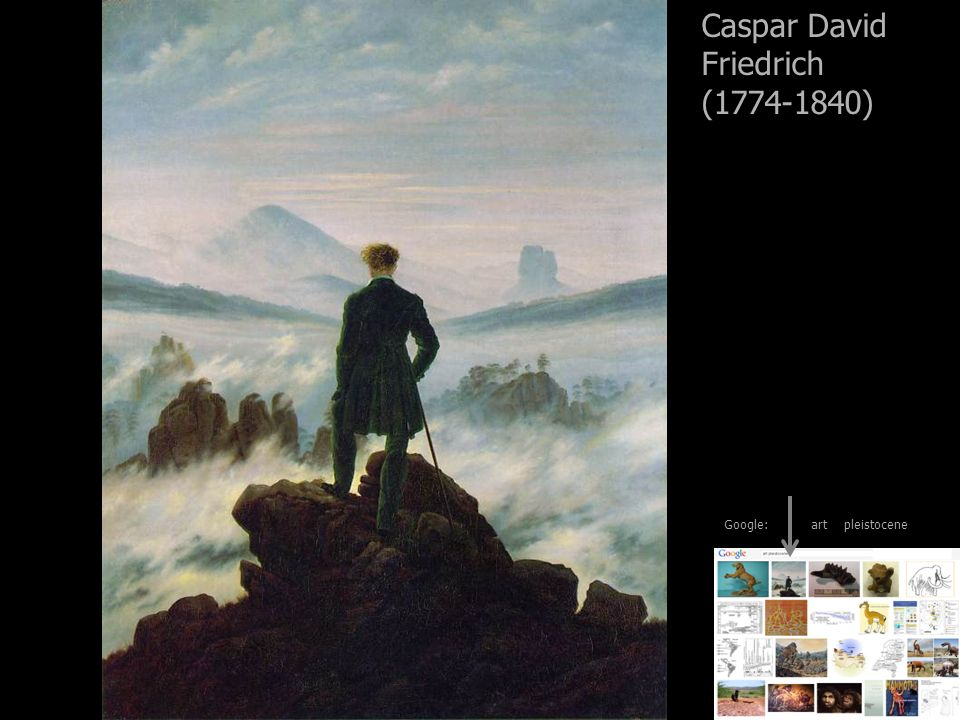Caspar David Friedrich ( ) Google: art pleistocene
