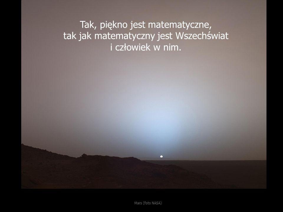 Mars (foto NASA) Tak, piękno jest matematyczne, tak jak matematyczny jest Wszechświat i człowiek w nim.